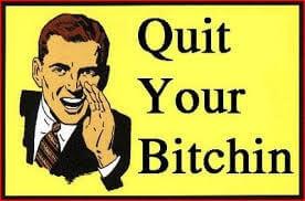 Quit Your Bitchin